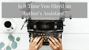 Is it Time You Hired an Author's Assistant?