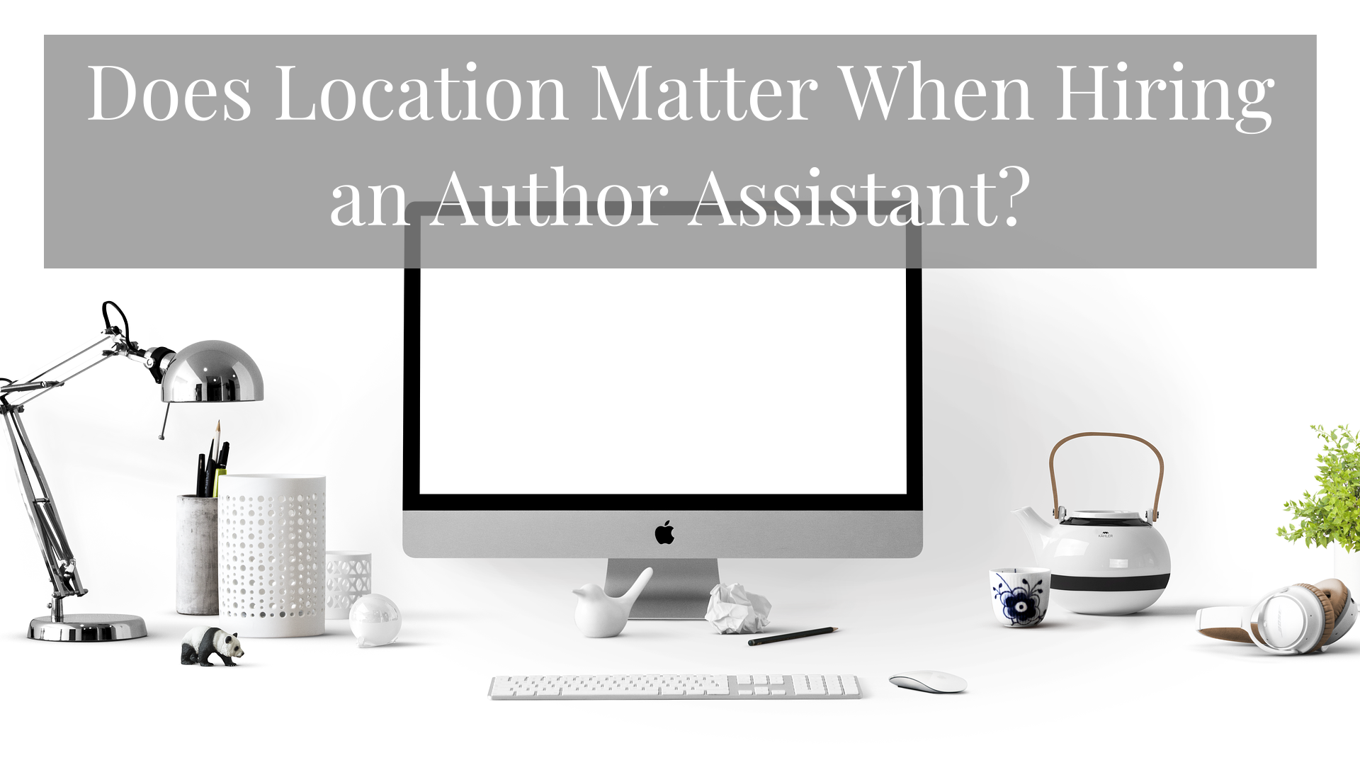 Does Location Matter When Hiring an Author Assistant?